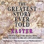 The Greatest Story Ever Told: Easter | Henry Fulton,Denker Oursler