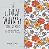 The Floral Whimsy Coloring Book: 22 Original Floral Patterns to Color (Coloring Whimsy) (Volume 1)