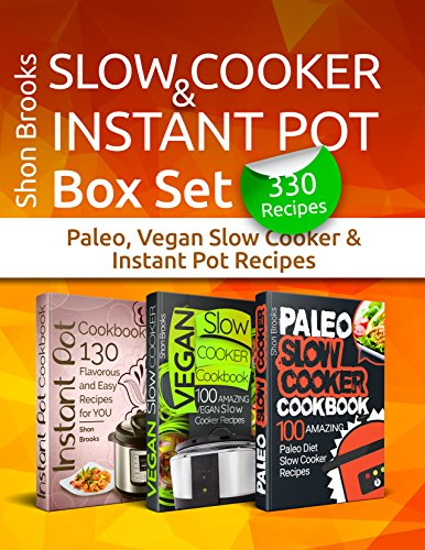 Slow Cooker & Instant Pot Box Set (330 recipes): Paleo, Vegan Slow Cooker & Instant Pot Recipes by Shon Brooks
