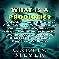 What Is a Probiotic? Probiotics Against Obesity, Colon Cancer, Inflammatory Bowel Disease...