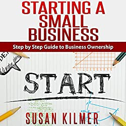 How to Start a Business: Easy Step by Step Guide to Starting a Small Business