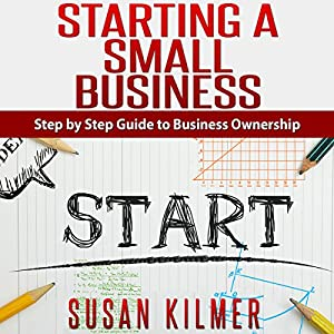 How to Start a Business: Easy Step by Step Guide to Starting a Small Business Audiobook