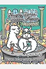 Naughty Llamas and Badass Alpacas: A funny and punny adult coloring book filled with original art for you to color! Paperback