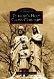Detroit s Holy Cross Cemetery (Images of America)