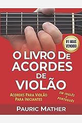 O Livro De Acordes De Violão: Acordes De Violão Para Iniciantes y Músicos (Portuguese Edition) Kindle Edition