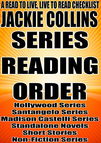 JACKIE COLLINS: SERIES READING ORDER: A READ TO LIVE, LIVE TO READ CHECKLIST [Hollywood Series, Santangelo Series, Madison Castelli Series] Castello Series