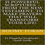 21 Powerful Scriptures - From the New Testament, to Make Prayers That Will Transform Your Life!: 21 Powerful Scriptures - Quick Guide | Boomy Tokan