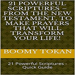 21 Powerful Scriptures - From the New Testament, to Make Prayers That Will Transform Your Life!