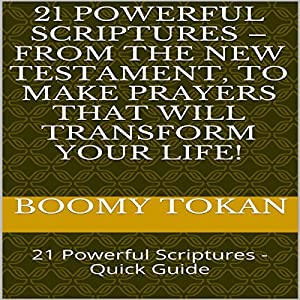 21 Powerful Scriptures - From the New Testament, to Make Prayers That Will Transform Your Life! Audiobook