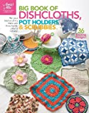 Annie's Attic: Big Book Of Dishcloths, Pot Holders & Scrubbies