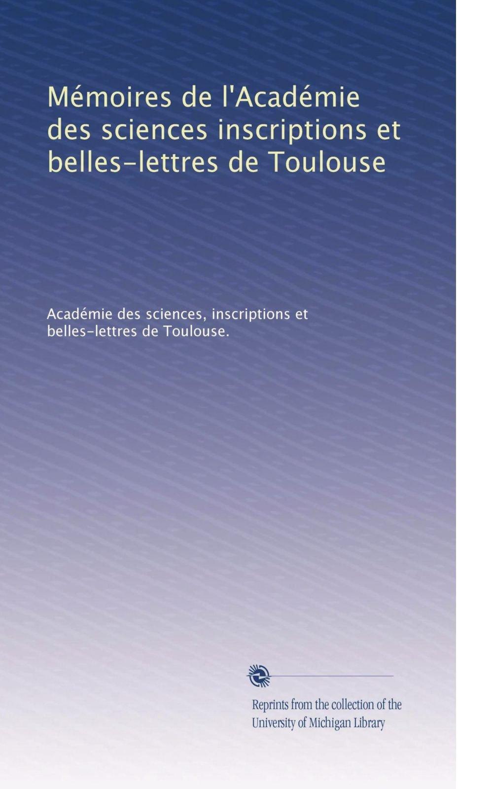 Download Mémoires de l'Académie des sciences inscriptions et belles-lettres de Toulouse (Volume 45) (French Edition) pdf epub