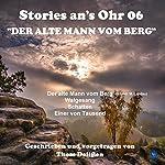 Der alte Mann vom Berg (Stories ans Ohr 6) | Thom Delißen