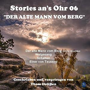 Der alte Mann vom Berg (Stories ans Ohr 6) Hörbuch