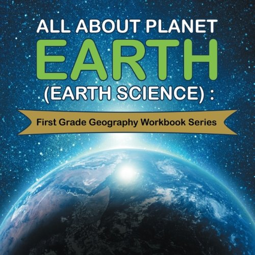 All About Planet Earth (Earth Science) : First