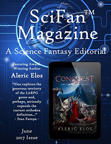 "SciFanâ""¢ Magazine June 2017: A Science Fantasy Digital Editorial"
