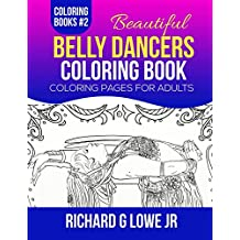 Beautiful Belly Dancers Coloring Book: Coloring Pages for Adults (Coloring Books) (Volume 2)