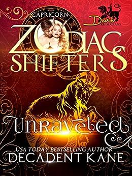 Unraveled: A Zodiac Shifters Paranormal Romance: Capricorn (Dark Khimairans Book 2) by [Kane, Decadent, Shifters, Zodiac]