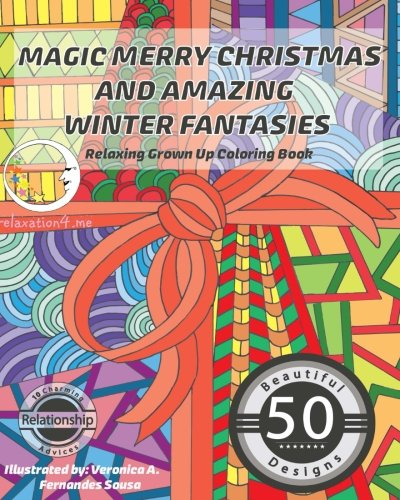 RELAXING Grown Up Coloring Book: Magic Merry Christmas And Amazing Winter Fantasies (Adult Coloring Books For Relaxation, Meditation, Stress Relief, ... Therapy For Women And Men, Girls And Guys)
