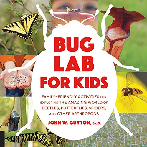 Bug Lab for Kids: Family-Friendly Activities for Exploring the Amazing World of Beetles, Butterflies, Spiders, and Other Arthropods (Lab Series)