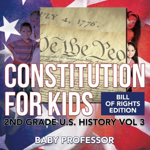 Read Online Constitution for Kids  Bill Of Rights Edition  2nd Grade U.S. History Vol 3 PDF