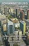 Johannesburg Travel Guide (Unanchor) - Johannesburg/Pretoria: A 4-Day South Africa Tour Itinerary
