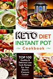 Keto Diet Instant Pot Cookbook: Ketogenic Diet Instant Pot Cookbook With Top 100 Healthy & Delicious Low Carb Recipes For Your Electric Pressure Cooker (Keto Instant Pot Recipes 1)