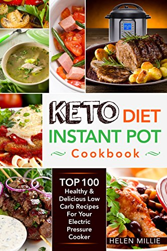 Keto Diet Instant Pot Cookbook: Ketogenic Diet Instant Pot Cookbook With Top 100 Healthy & Delicious Low Carb Recipes For Your Electric Pressure Cooker (Keto Instant Pot Recipes) by Helen  Millie