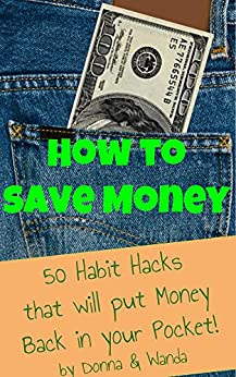 How to Save Money: 50 Habit Hacks that will put the cash back in your pocket by [Donna and Wanda]