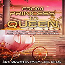 From Princess to Queen: Heartbreaks, Heartgasms and Everything In-Between | Livre audio Auteur(s) : Martha Tara Lee Narrateur(s) : Patricia Drake