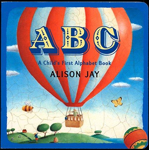 ABC: A Child's First Alphabet Book Childs First Alphabet Book