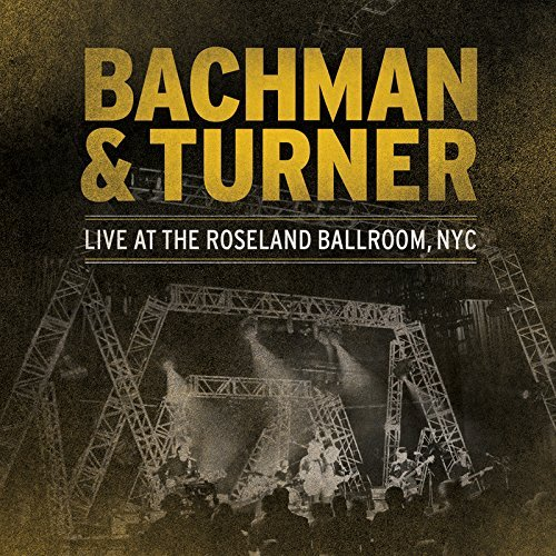 Live At The Roseland Ballroom, NYC By Bachman Turner Overdrive (2012-06-25)