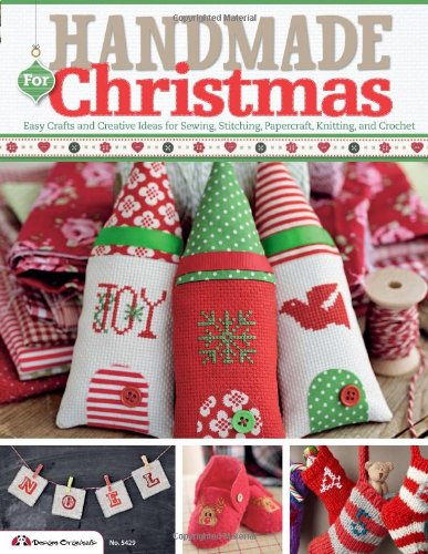 Handmade For Christmas: Easy Crafts and Creative Ideas for Sewing, Stitching, Papercraft, Knitting, and Crochet (Handmade Craft Ideas)