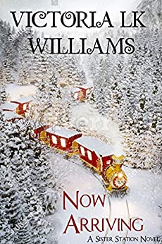 Now Arriving: Sister Station Series #1 by [Williams, Victoria LK]