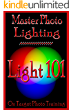 Master Photo Lighting... Light 101 (On Target Photo Training Book 5)