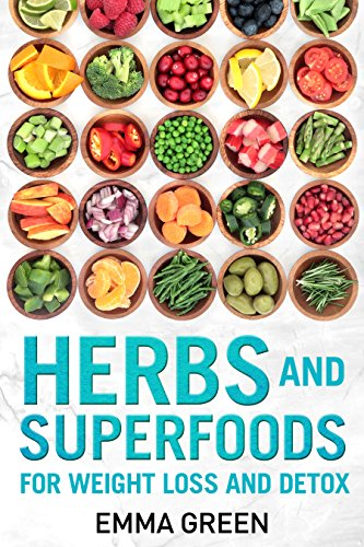 Herbs and Superfoods: For Weight Loss and Detox (Emma Greens weight loss books Book 8) by [Green, Emma]