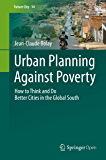 Urban Planning Against Poverty: How to Think and Do Better Cities in the Global South (Future City Book 14)