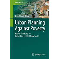 Urban Planning Against Poverty: How to Think and Do Better Cities in the Global South (Future City Book 14) (English Edition)