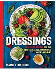 Dressings: Over 200 Recipes for the Perfect Salads, Marinades, Sauces, and Dips (Salad Cookbook, Vegetarian Recipes, Vegan Cooking, Healthy Lifestyle, Seasonal Meals, Entertaining Recipes)