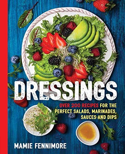 Dressings: Over 200 Recipes for the Perfect Salads, Marinades, Sauces, and Dips (The Art of Entertaining) by Mamie Fennimore