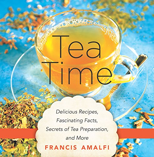 Tea Time: Delicious Recipes, Fascinating Facts, Secrets of Tea Preparation, and More cover