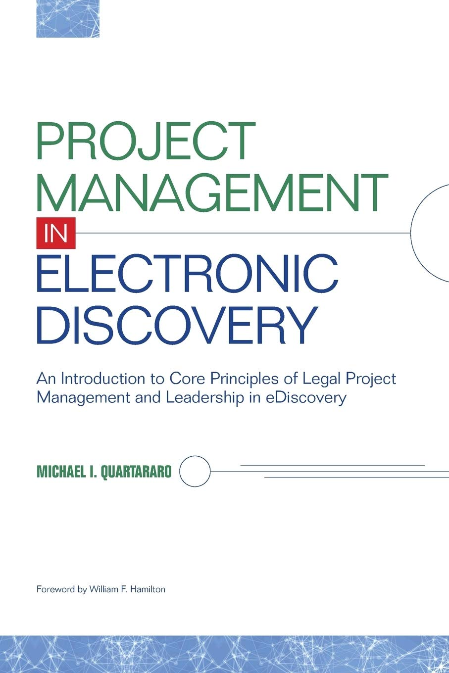 Project Management In Electronic Discovery  An Introduction To Core Principles Of Legal Project Management And Leadership In EDiscovery