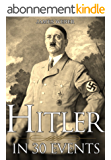 Biography: Adolf Hitler: His Life In 30 Events (Biography Books, Biographies Of Famous People, Biographies And Memoirs) (Biography Series Book 1) (English Edition)