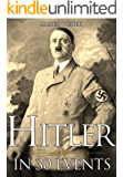 Biography: Adolf Hitler: His Life In 30 Events (Biography Books, Biographies Of Famous People, Biographies And Memoirs) (Biography Series Book 1)