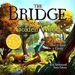The Bridge of the Golden Wood: A Parable on How to Earn a Living by [Beckstrand, Karl]