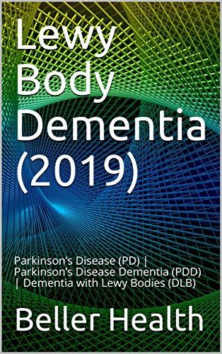 Lewy Body Dementia (2019): Parkinson's Disease (PD) | Parkinson's Disease Dementia (PDD) | Dementia with Lewy Bodies (DLB) (Dementia Symptoms, Causes, ... & Prevention Book 3) (English Edition)