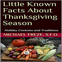 Little Known Facts About Thanksgiving Season: Holiday Customs and Traditions Audiobook by Michael Freze Narrated by Glynn Amburgey