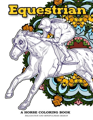 Equestrian A Horse Coloring Book Relaxation and Mindfulness Design: Equestrian Sport and Horse Lover Patterns for Adults to (Happy Halloween Book Lovers)