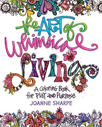 The Art of Whimsical Living: A Coloring Book for Play and Purpose pdf