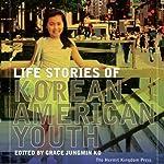 Life Stories of Korean American Youth | Grace Jungmin Ko,Edward Kim,Soohun Yoon