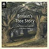 Britain's Tree Story: The History and Legends of Britain's Ancient Trees (National Trust History & Heritage)